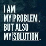 i-am-my-problem-but-also-my-solution-quote