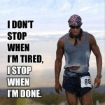 i-dont-stop-when-im-tired-i-stop-when-im-done-quote