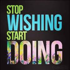 Stop wishing start doing
