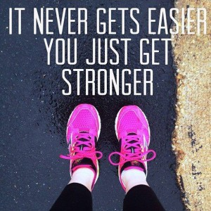 run it never gets easier you just get stronger